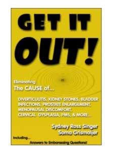 Get it Out! Eliminating the Cause of Diverticulitis, Kidney Stones, Bladder Infections, Prostate Enlargement, Menopausal Discomfort, Cervical Dysplasia, PMS, and More